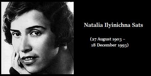 Russian stage director Natalia Ilyinichna Sats (27 August 1903 – 18 December 1993)